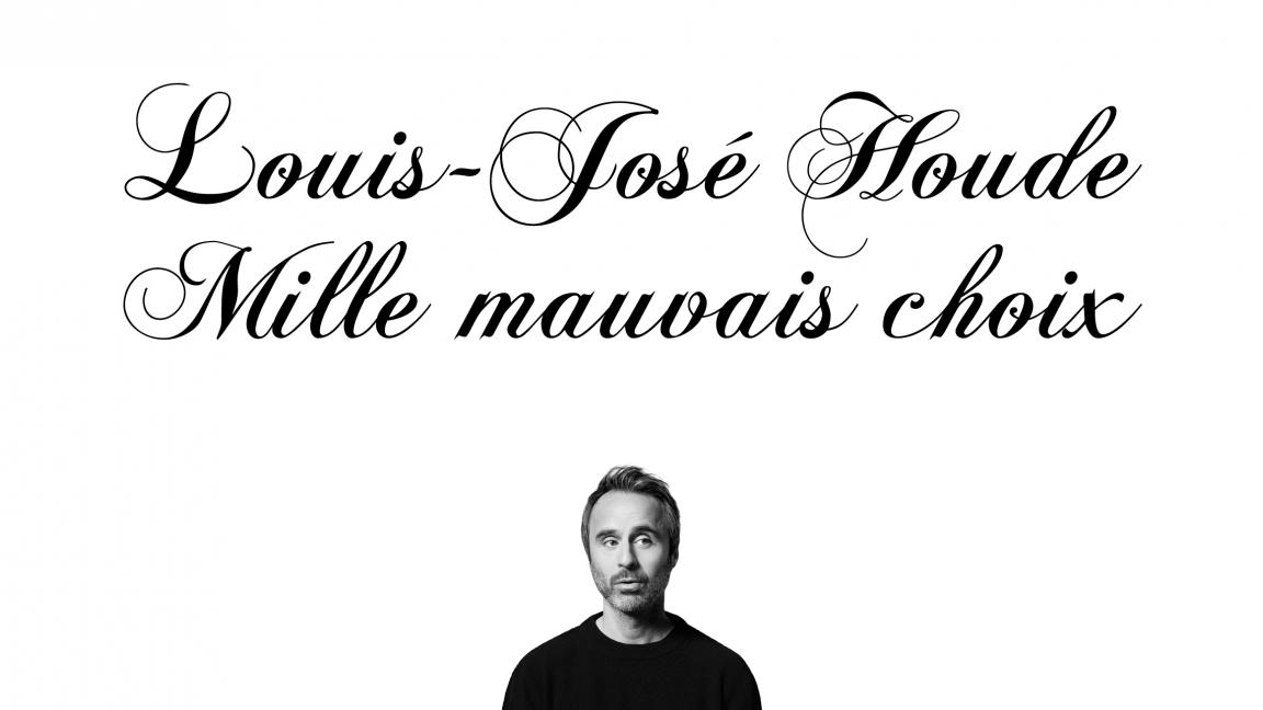 Louis-José Houde - Mille mauvais choix
