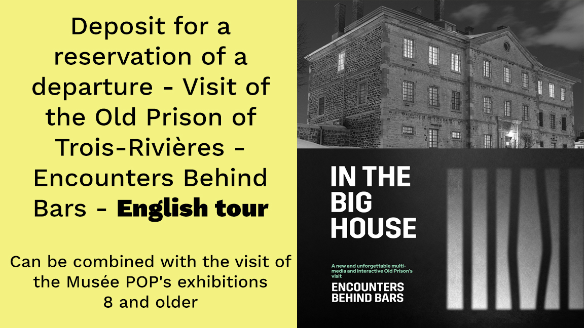 Deposit for a reservation of a departure - Visit of the Old Prison of Trois-Rivières - Encounters Behind Bars (can be combined with the visit of the Musée POP's exhibitions) 8 and older