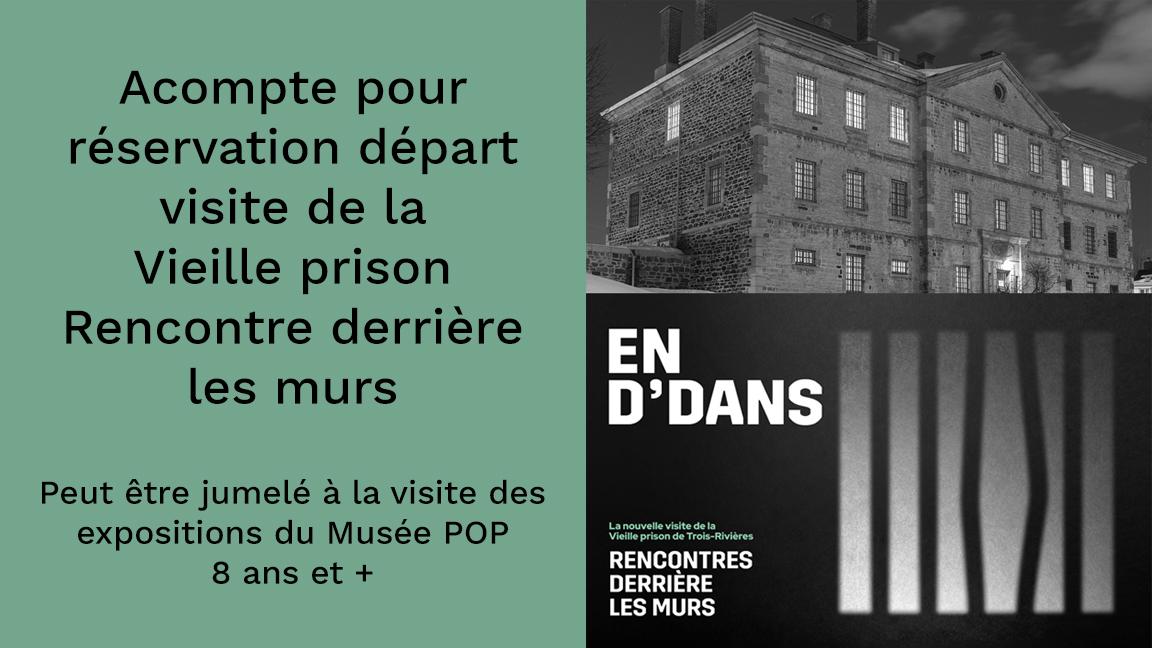 Acompte pour réservation d'un départ pour UNE unité familiale - Visite guidée de la Vieille prison - Rencontres entre les murs (peut être jumelée avec la visite des expositions du Musée POP)