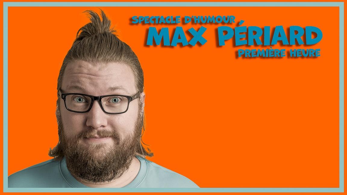 Max Périard : Première heure.