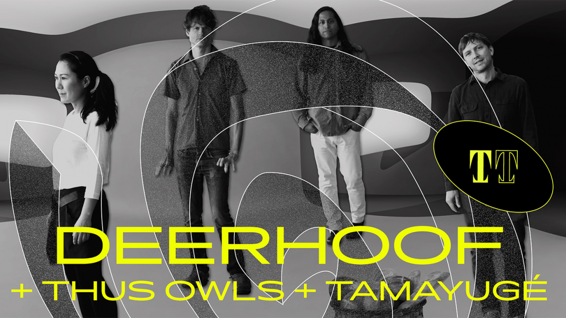 Deerhoof + Thus Owls + Tamayugé