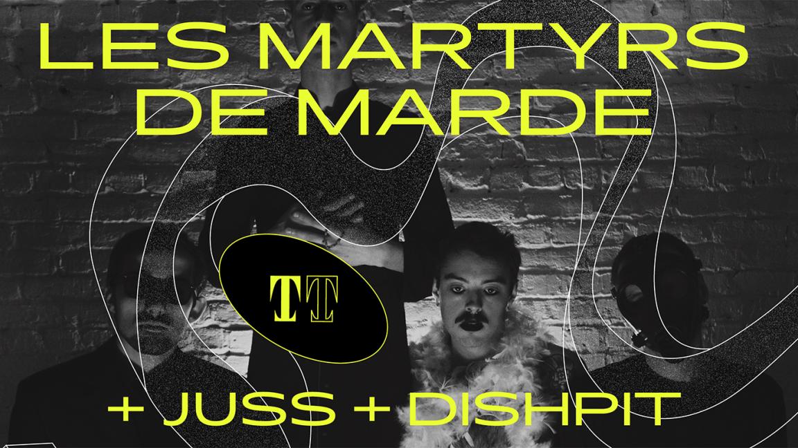 Les Martyrs de Marde + Juss + Dish Pit