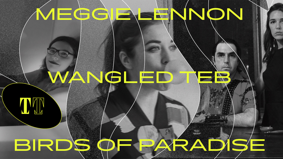 Meggie Lennon + Wangled Teb + Birds of Paradise