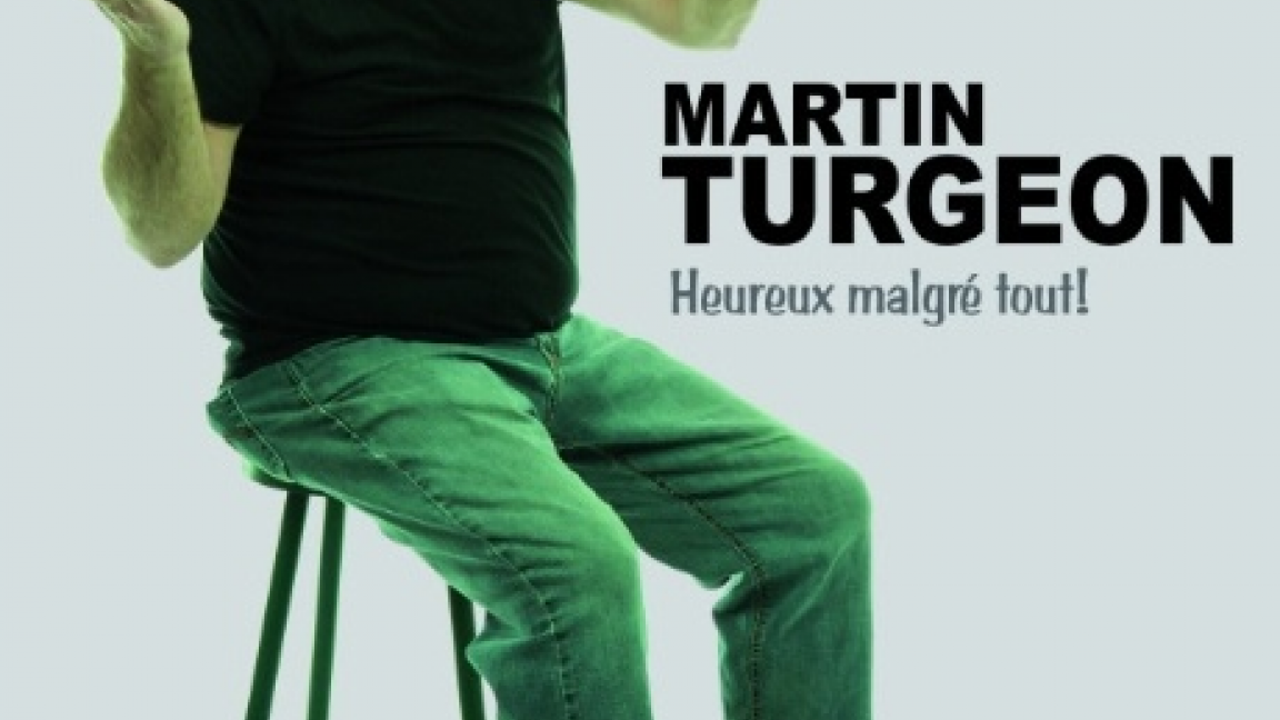 Martin Turgeon  Heureux malgré tout!