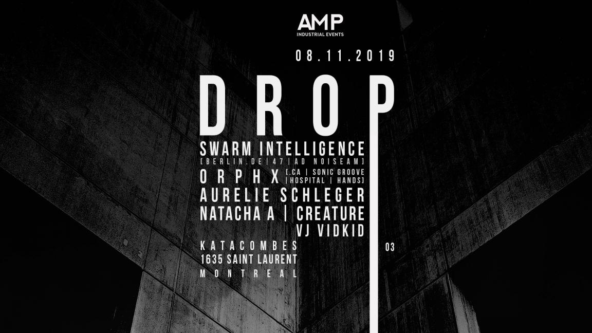AMP Présente/Presents Drop 03 || SWARM INTELLIGENCE(Berlin) + ORPHX(Toronto) et invités/guests