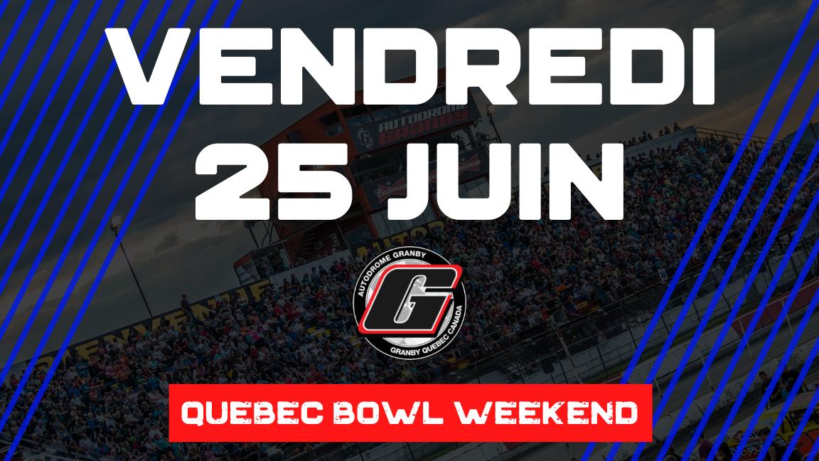 Le Quebec Bowl Weekend - VENDREDI
