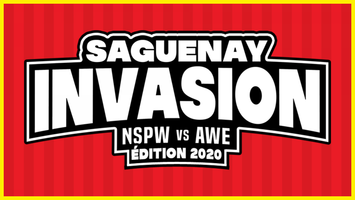Saguenay Invasion: NSPW vs AWE (Édition 2020)