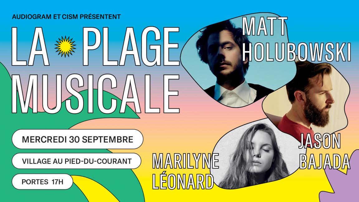 LA PLAGE MUSICALE | MATT HOLUBOWSKI ✷ JASON BAJADA ✷ MARILYNE LÉONARD