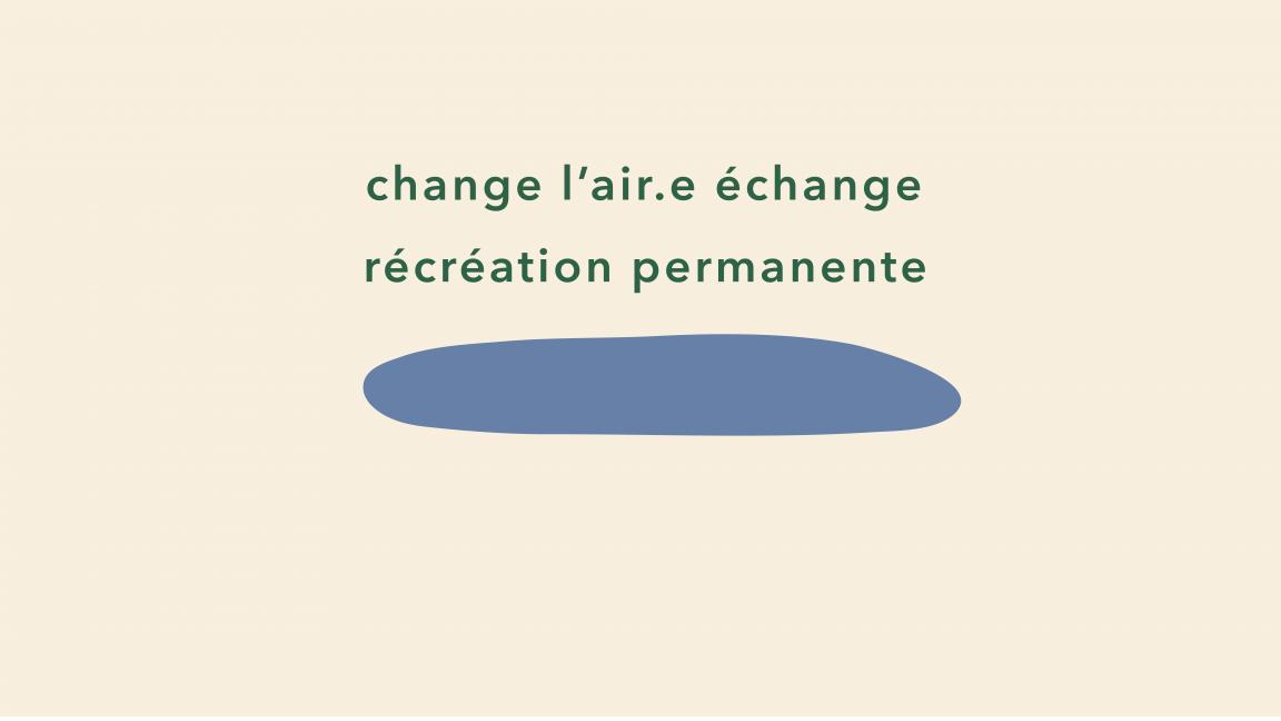 Récréation permanente suivi de Change l'air.e échange