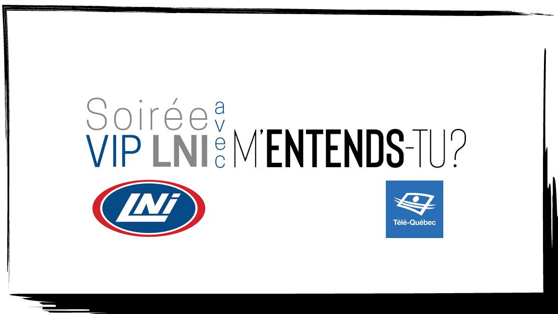 Soirée VIP – LNI : avec M'ENTENDS-TU? et les Wonder Trois-Quatre