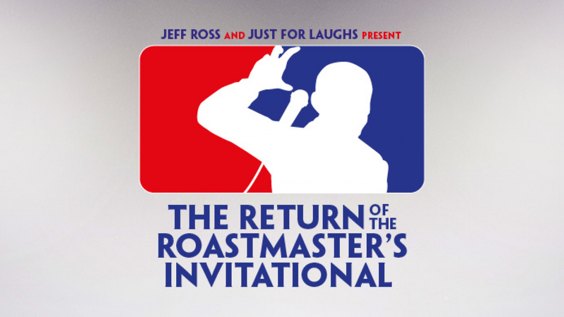 Jeff Ross and Just For Laughs Presents Return of the Roastmasters