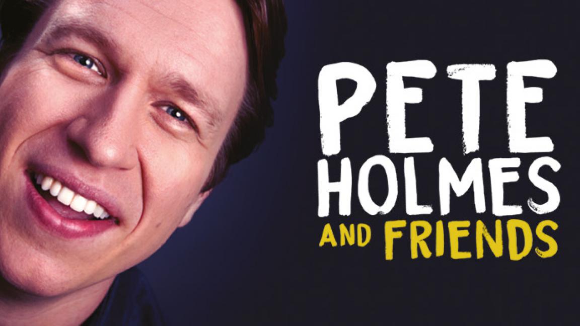 Pete Holmes & Friends