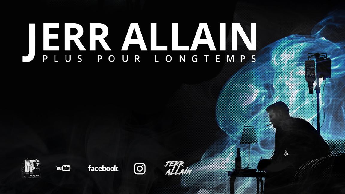 POSTPONED JUNE 3 - Jerr Allain - Plus Pour Longtemps (La supplémentaire) 18+