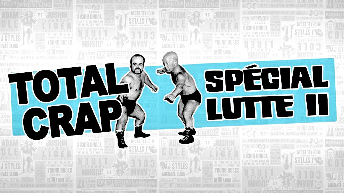 Total Crap - Spécial Lutte 2019