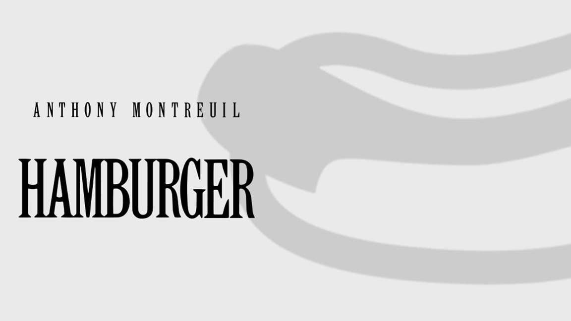 POSTPONED from April 1 to September 23 | Anthony Montreuil - HAMBURGER