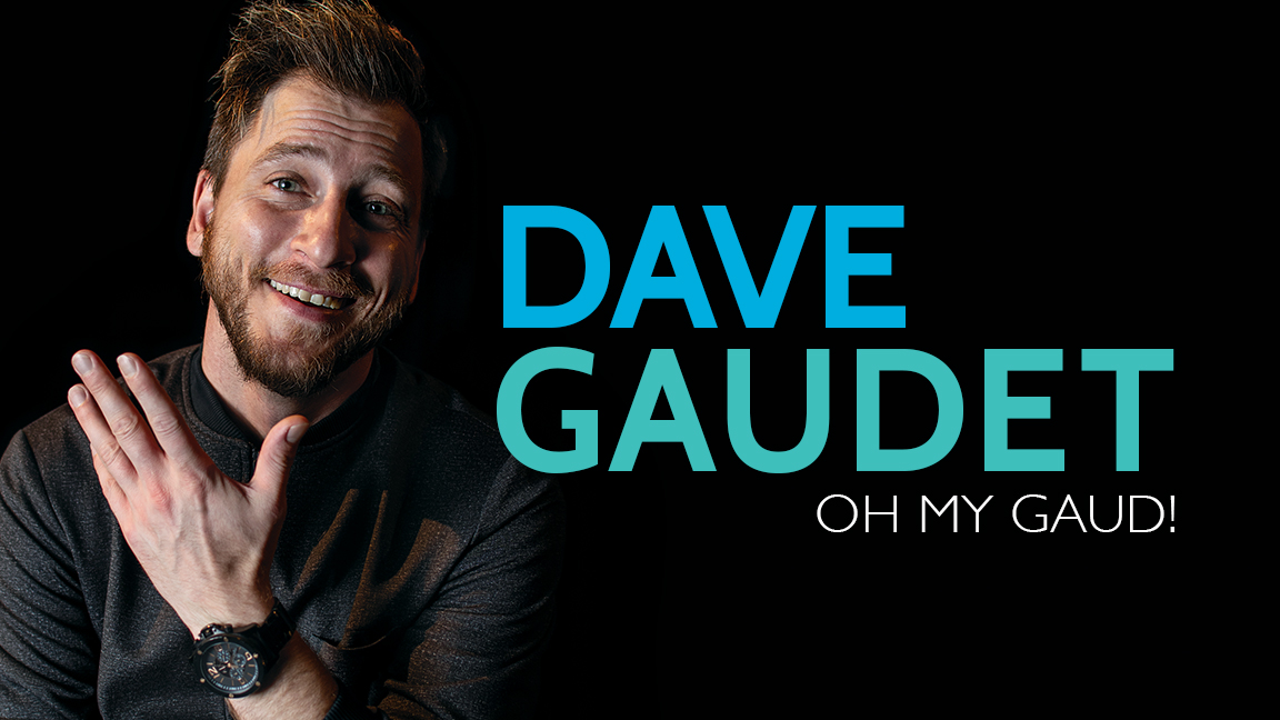 POSTPONED from May 6, 2020 to May 5 2021 | Dave Gaudet - Oh my Gaud!