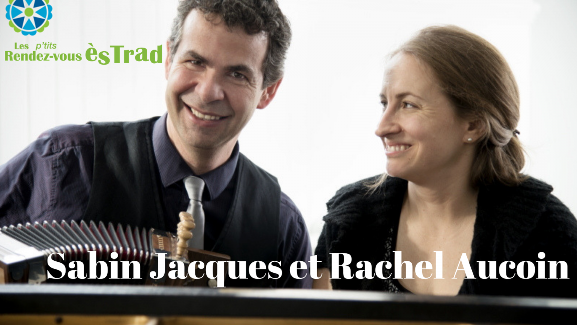 Sabin Jacques et Rachel Aucoin aux P'tits Rendez-vous ès TRAD