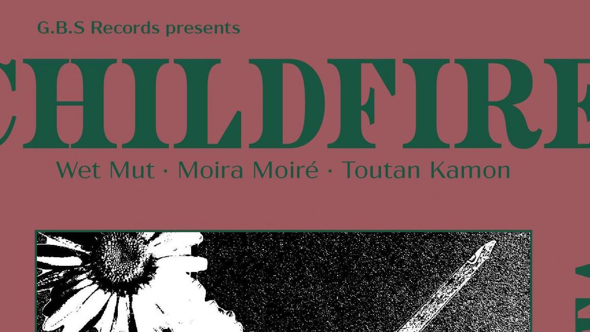 Childfire, Wet Mut, Moira Moiré & Touta Kamon