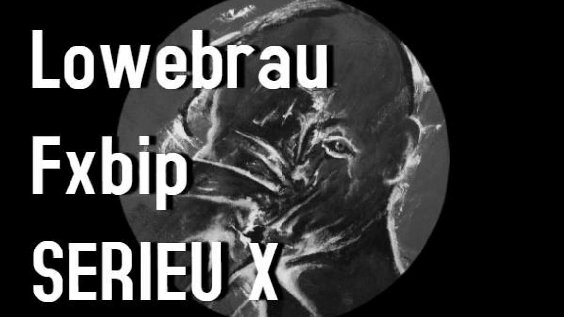 Lowebrau • Fxbip • Serieu X (Live sets)