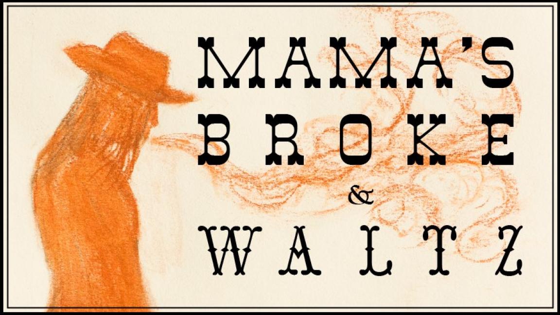 Mama's Broke // Waltz