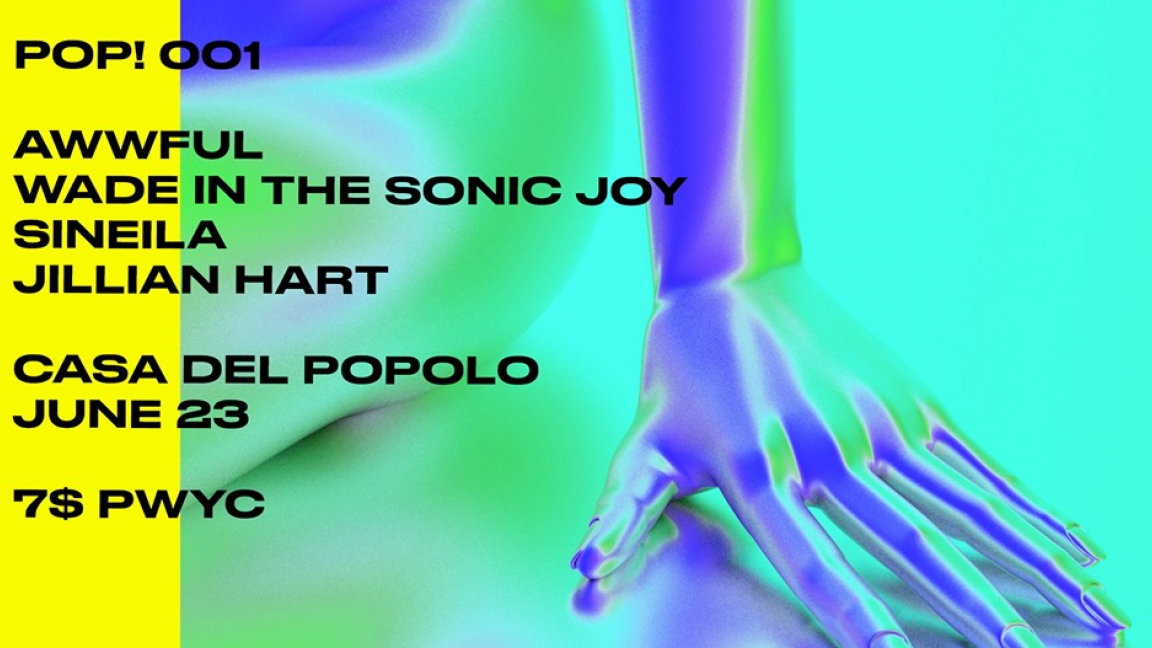 POP 001: Awwful • Wade In The Sonic Joy • Sineila • Jillian Hart