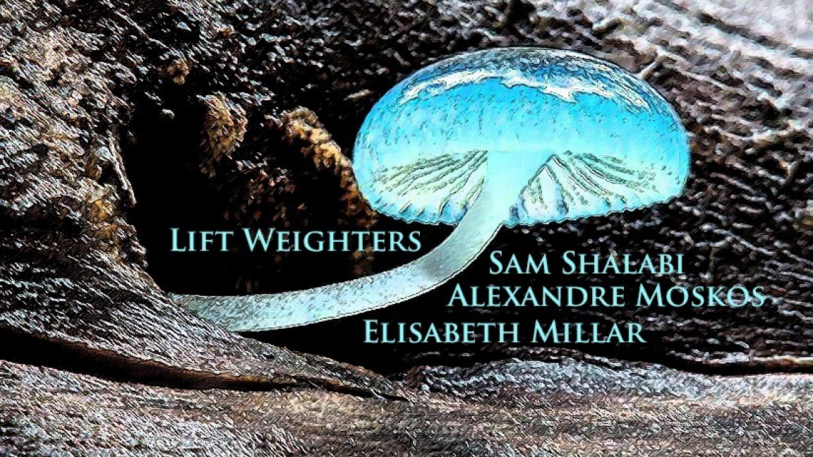 Lift Weighters/Elisabeth Millar/Alexander Moskos/Sam Shalabi