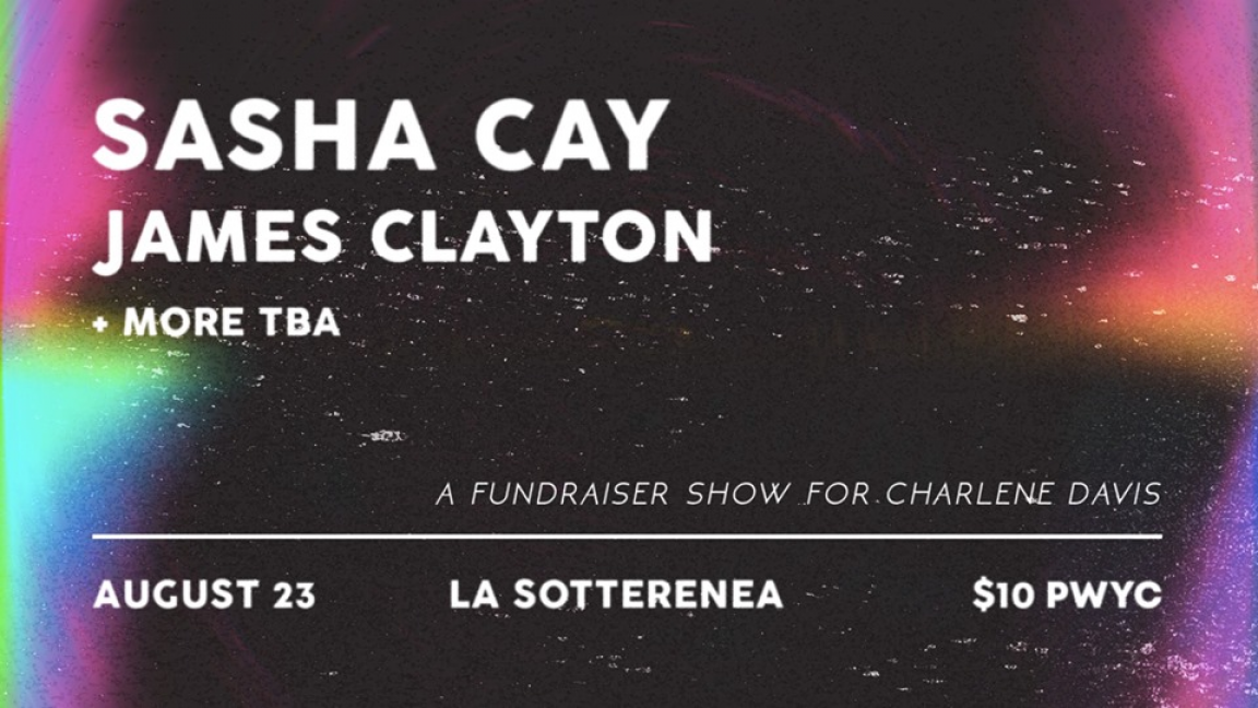 Sasha Cay • James Clayton + TBA // Fundraiser Show