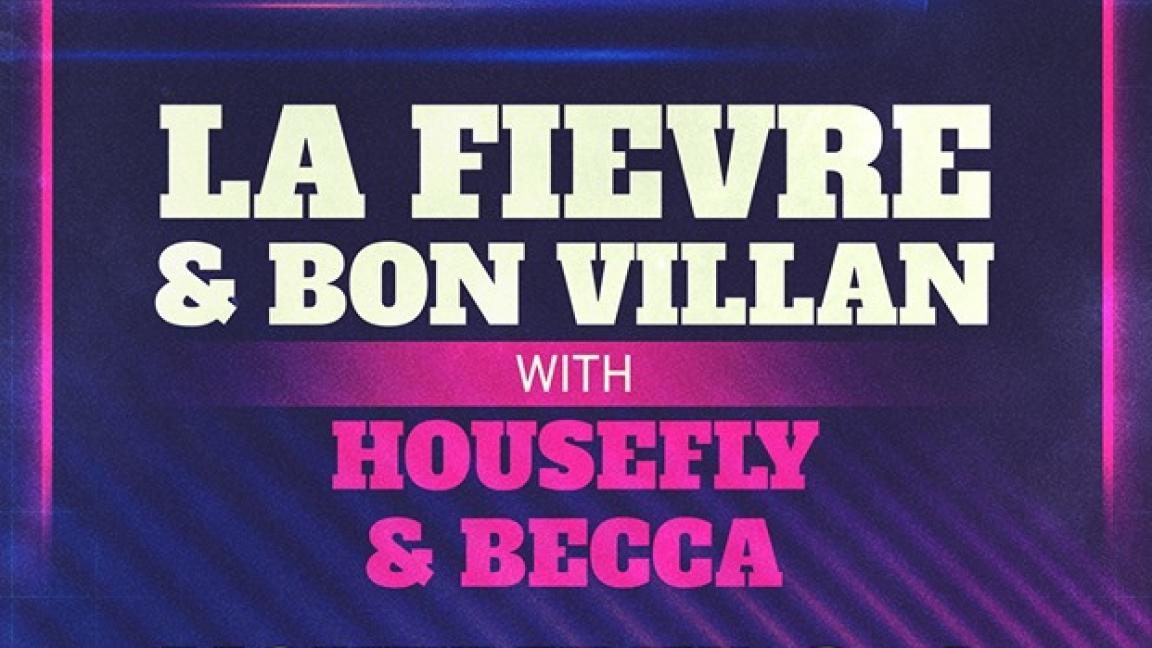 La Fièvre, Bon Villan, Housefly, Becca