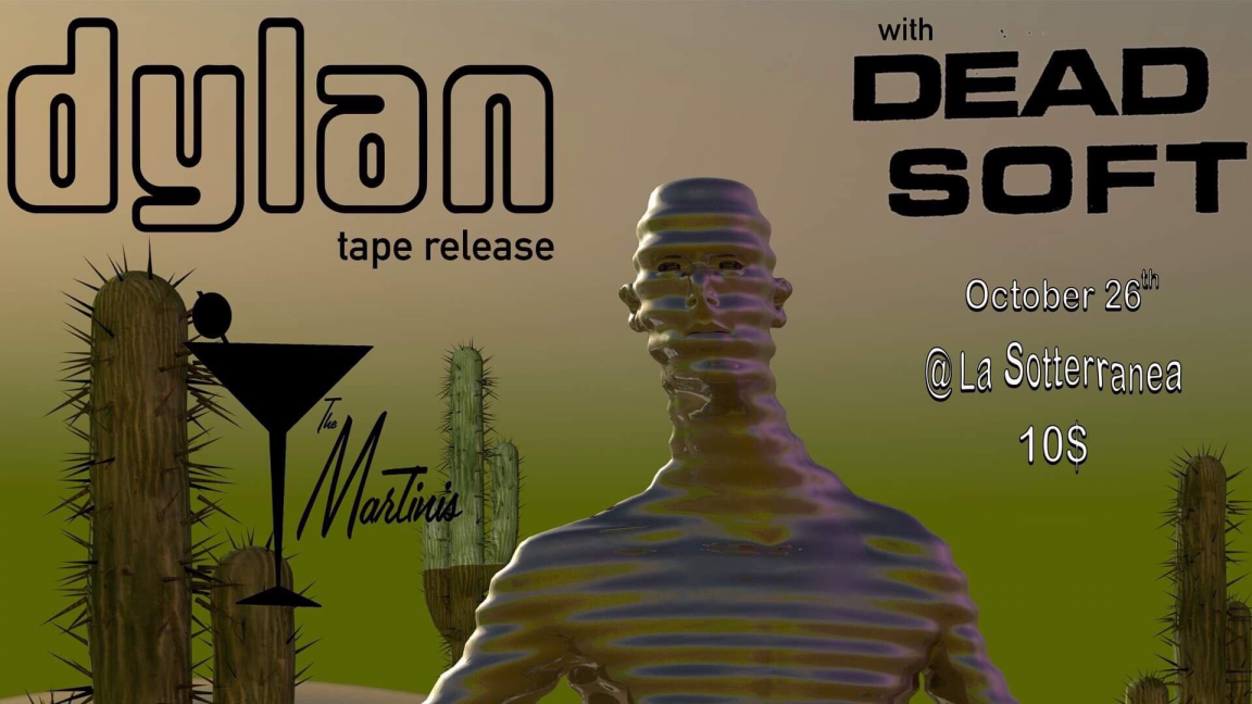 Dylan [Tape Release] w/ Dead Soft & The Martinis
