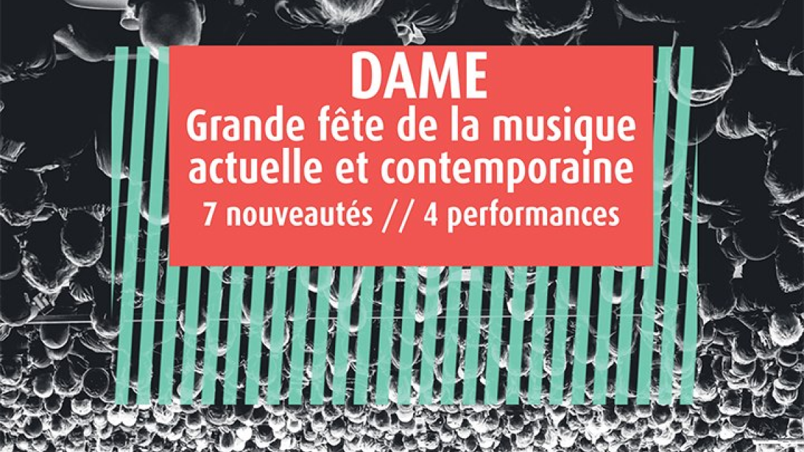 DAME: Grande fête de la musique actuelle et contemporaine