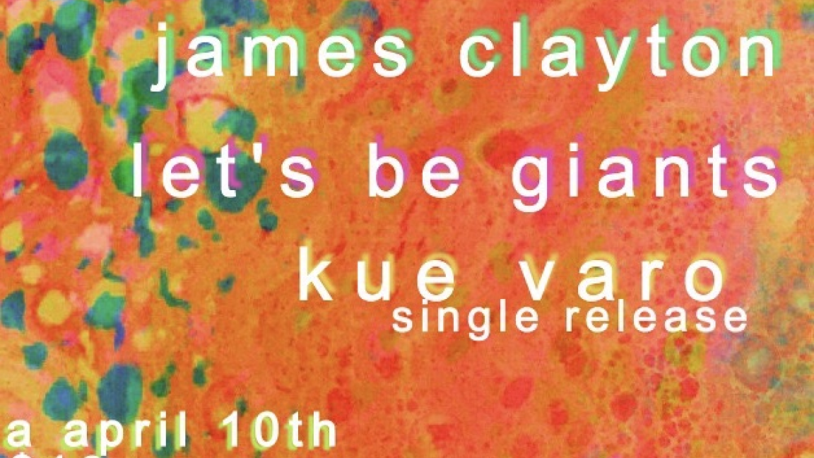 James Clayton • Let's Be Giants • Kue Varo