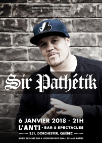 District 7 Production présente Sir Pathétik – 6 janvier 2018 – L'Anti Bar & Spectacles, Québec, QC