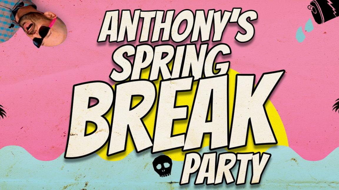Anthony's Spring Break Party