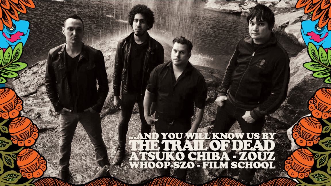 ...And You Will Know Us By The Trail Of Dead + Atsuko Chiba + Whoop-Szo + Film School + Zouz