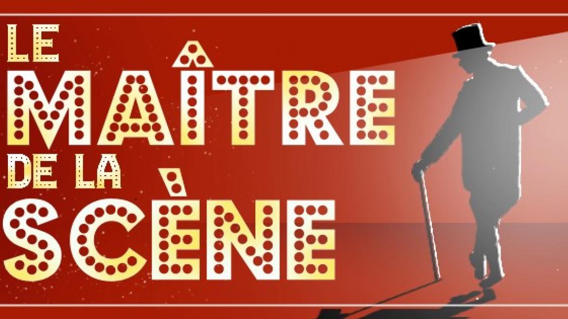 """Comédie Musicale """"Le Maître de la scène """""""