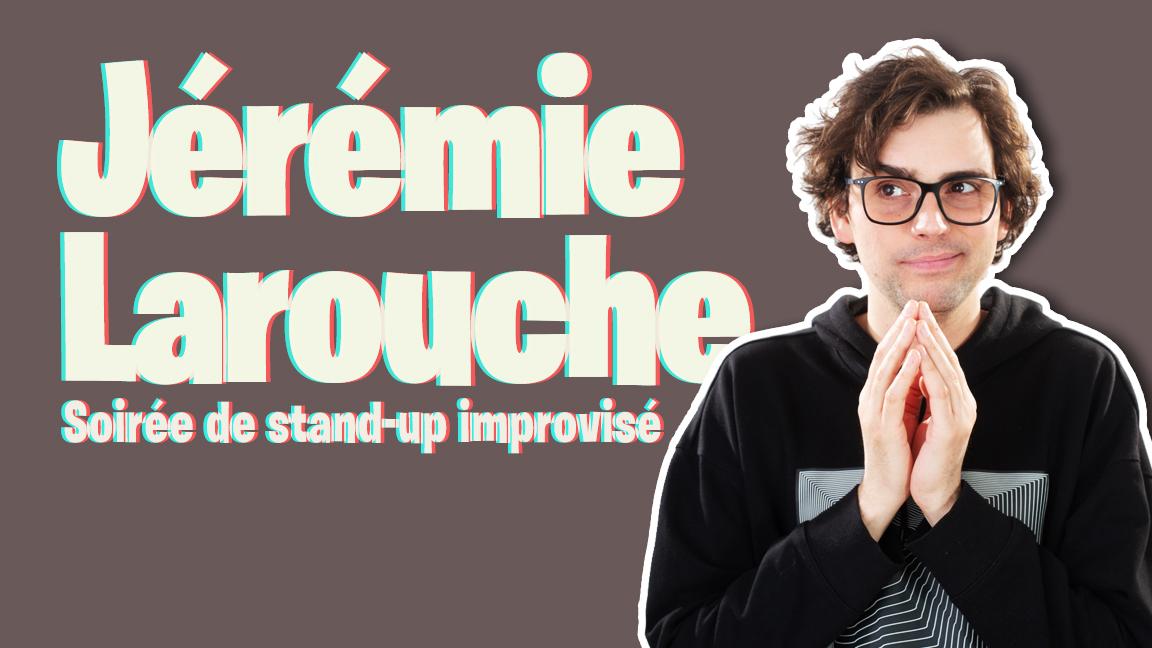 Soirée de stand-up improvisé avec JÉRÉMIE LAROUCHE