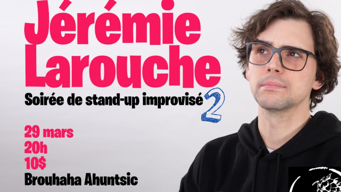 Soirée de stand-up improvisé 2 avec JÉRÉMIE LAROUCHE