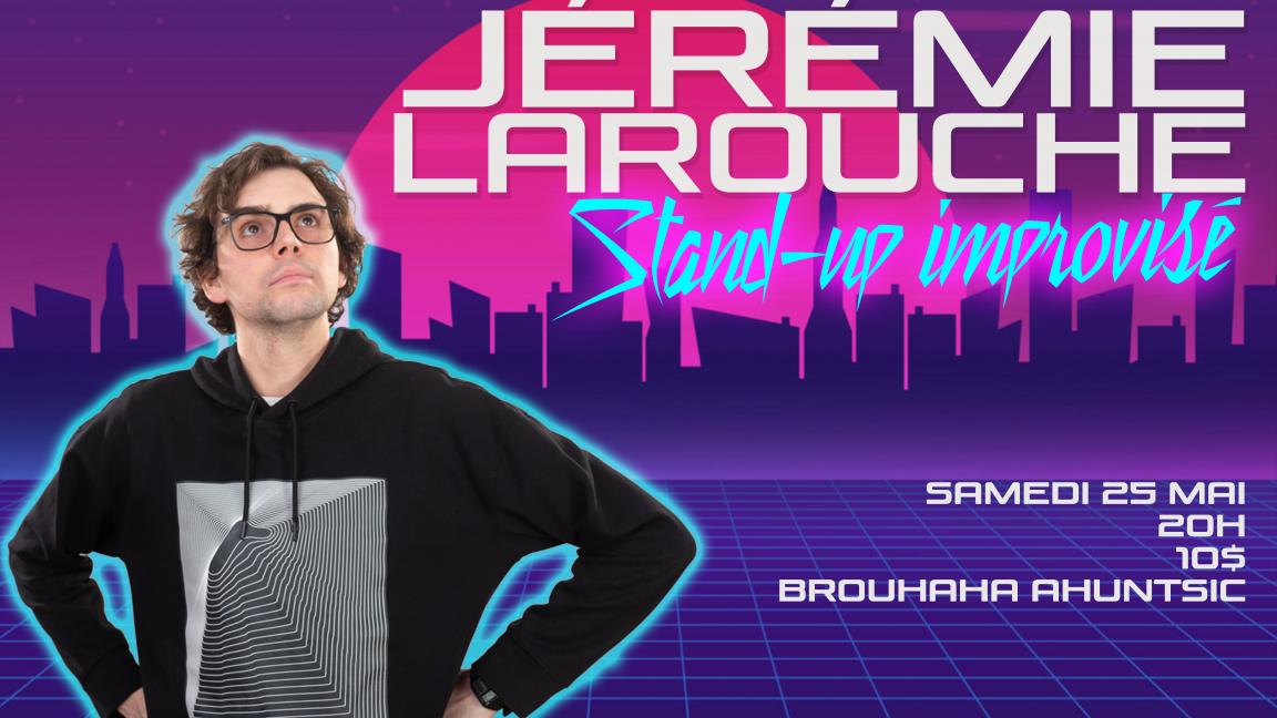 Soirée de stand-up improvisé 4 avec JÉRÉMIE LAROUCHE