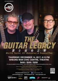 Jazz World presents The Guitar Legacy: Martin Taylor, Ulf Wakenius, Eugene Pao – December 14th 2017 – Sheung Wan Civic Centre, Theatre, Sheung Wan