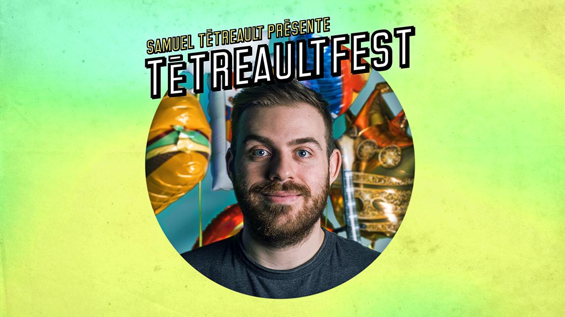 Samuel Tétreault présente: Tétreaultfest