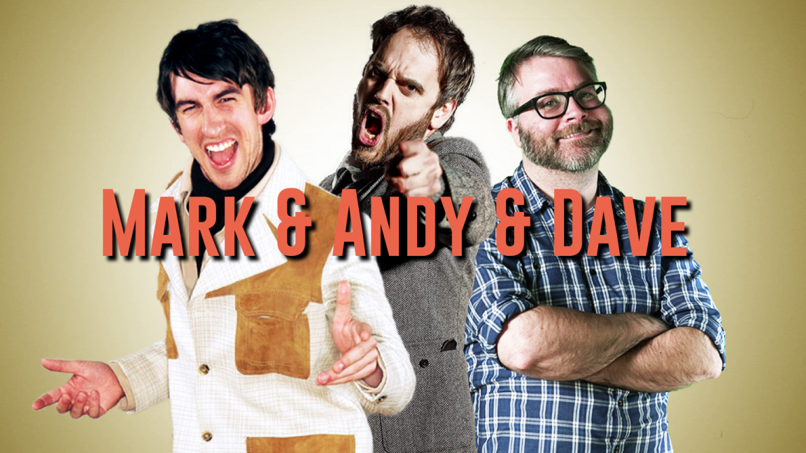 Mark & Andy & Dave