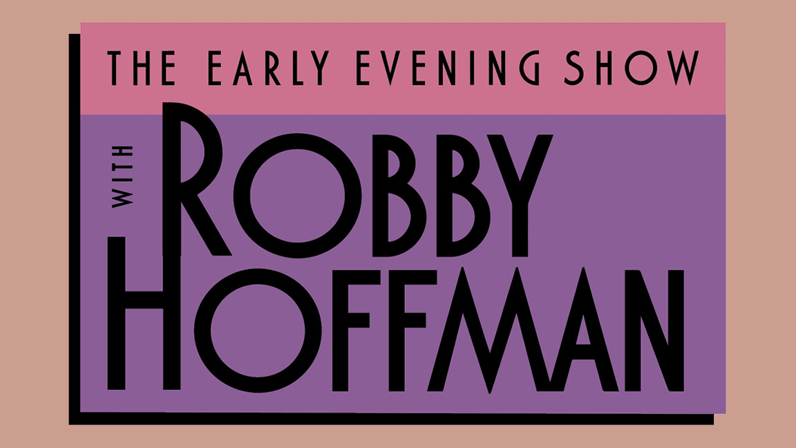 The Early Evening Show with Robby Hoffman