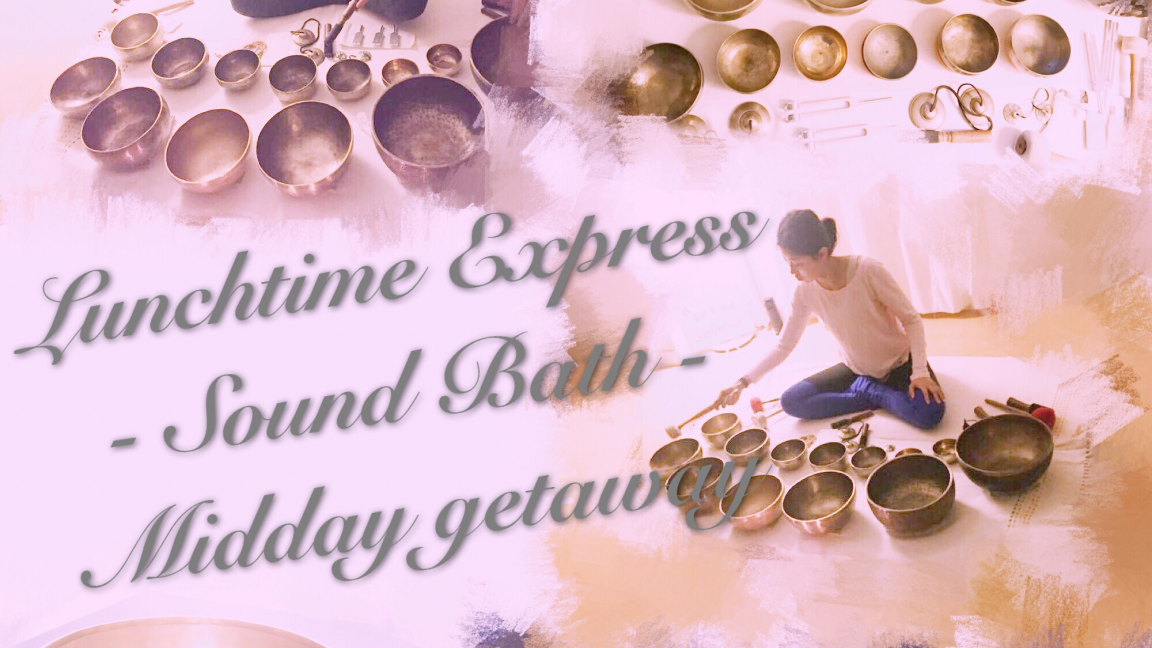 Lunchtime Express。Singing Bowls。Midday Getaway