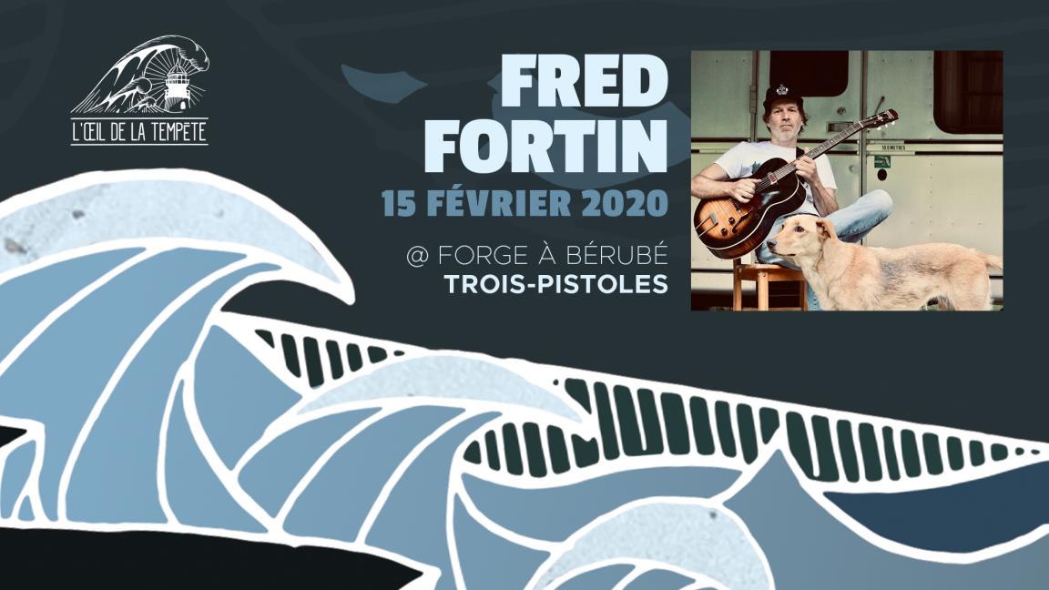 FRED FORTIN SOLO // à La Forge à Bérubé de Trois-Pistoles