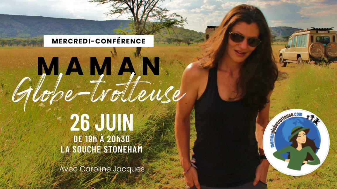 Conférence de Maman Globe-trotteuse le 26 juin à la Souche Stoneham