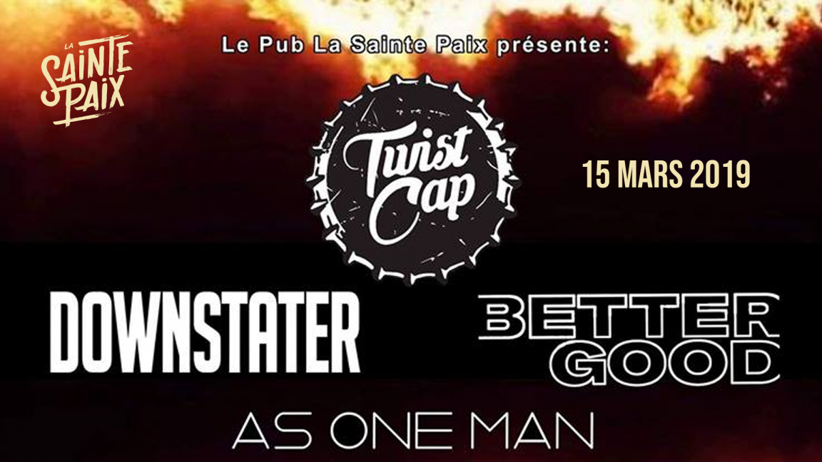Twist Cap, Downstater, Better Good & As One Man