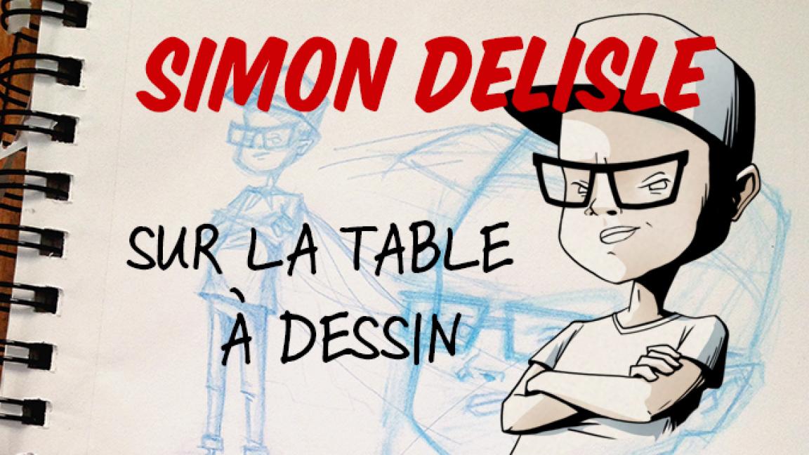 Simon Delisle - Sur la planche à dessin