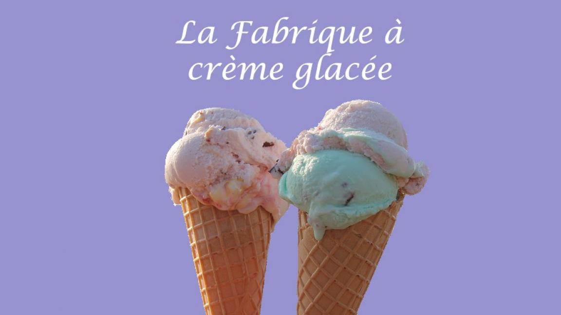 La fabrique à crème glacée