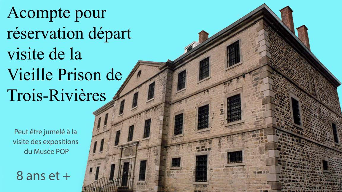 Acompte pour réservation d'un départ pour UNE unité familiale - Visite guidée de la Vieille prison (peut être jumelée avec la visite des expositions du Musée POP)