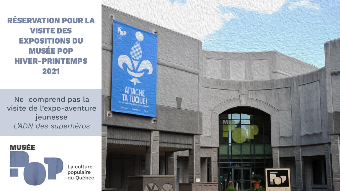 Réservation - Visite des expositions du Musée POP (n'inclut pas la Vieille prison)